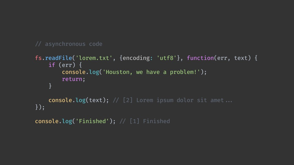 !// asynchronous code fs.readFile('lorem.txt', ...