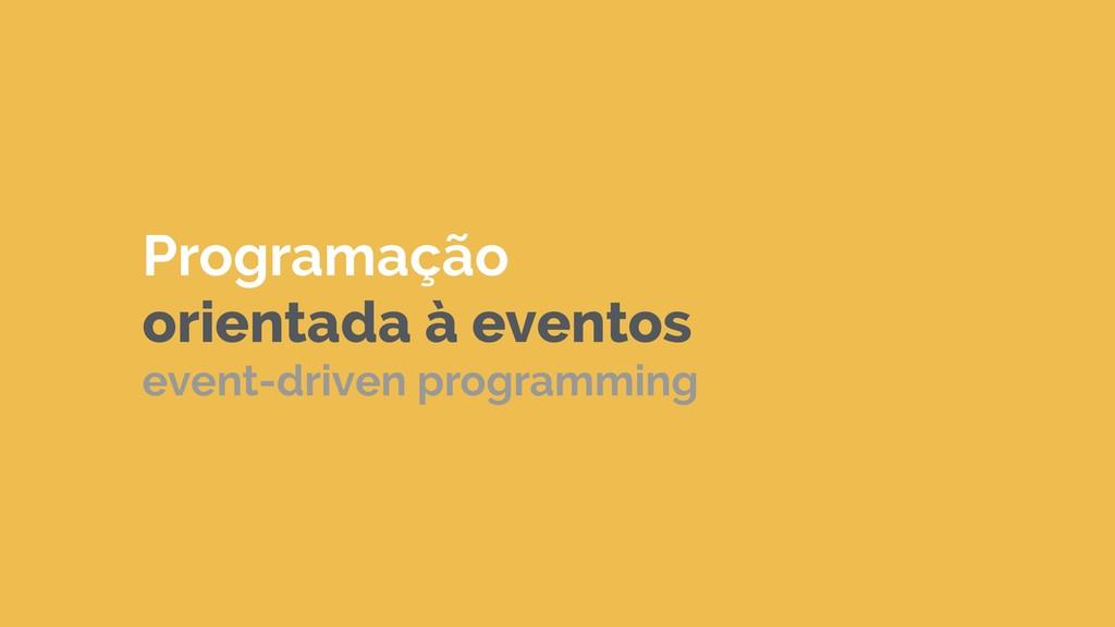 Programação orientada à eventos event-driven p...