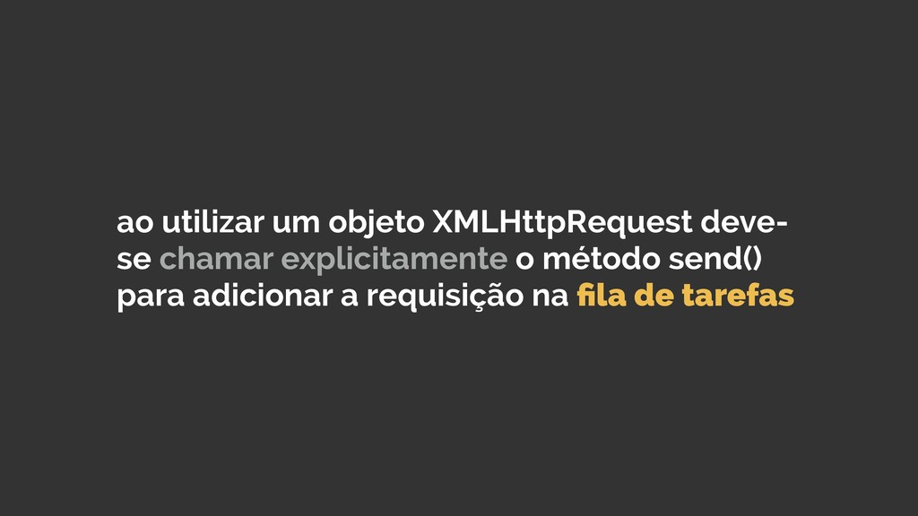 ao utilizar um objeto XMLHttpRequest deve- se c...