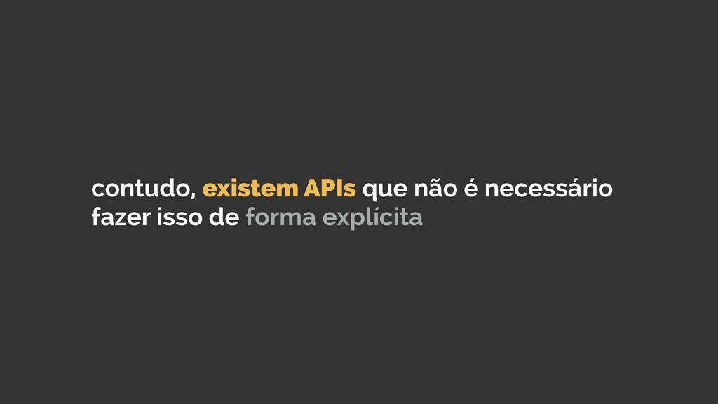 contudo, existem APIs que não é necessário faze...