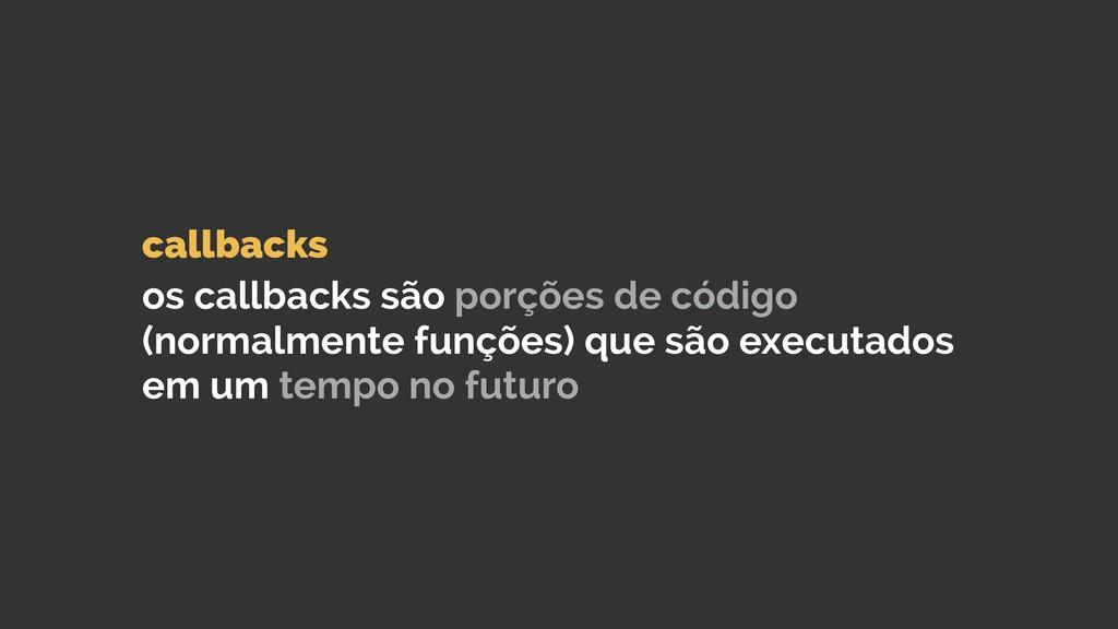 callbacks  os callbacks são porções de código...