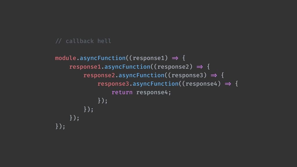 !// callback hell module.asyncFunction((respons...