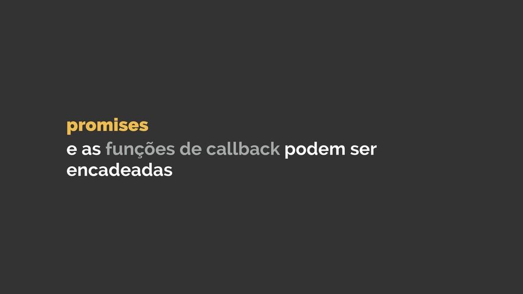 promises  e as funções de callback podem ser ...