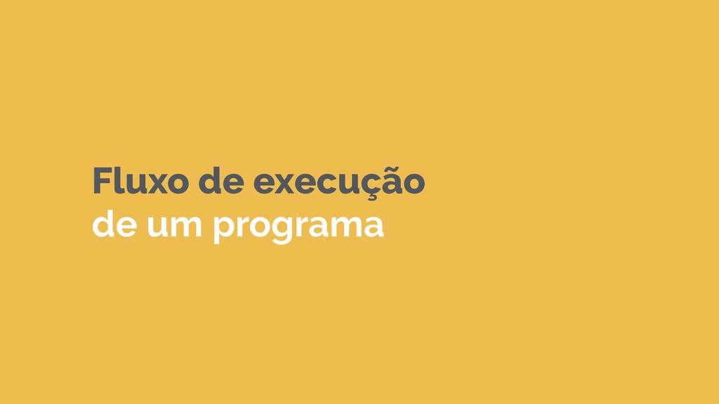 Fluxo de execução de um programa