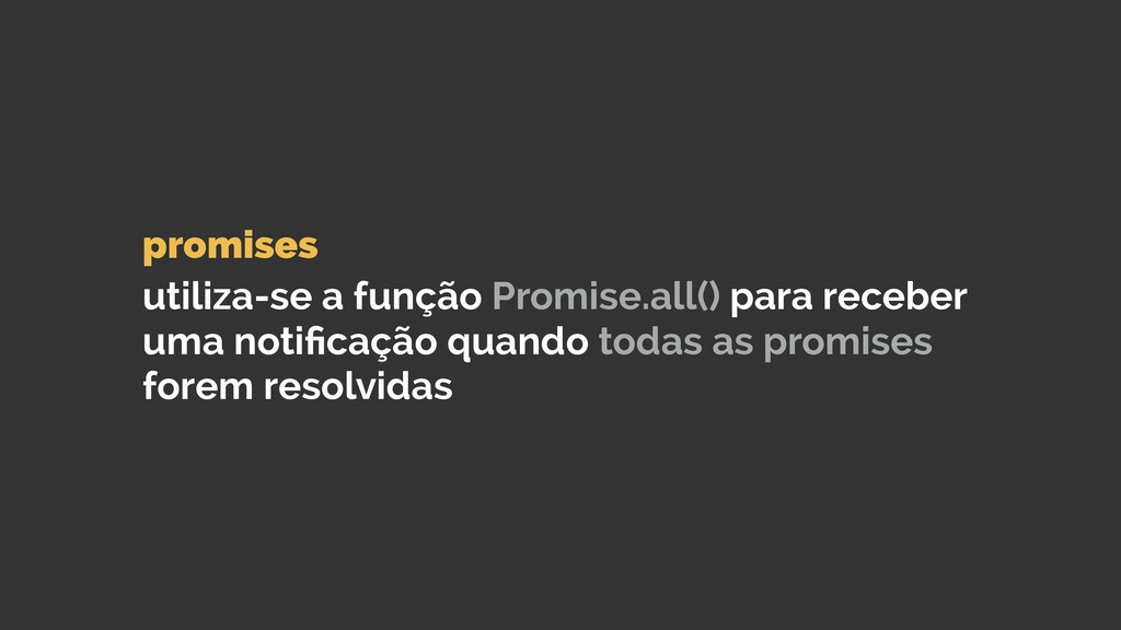 promises  utiliza-se a função Promise.all() p...