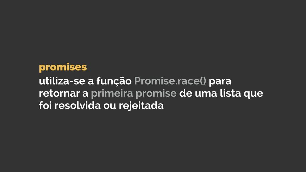 promises  utiliza-se a função Promise.race() ...
