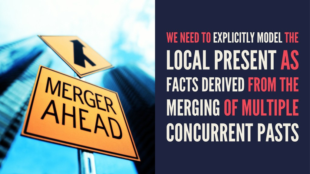 WE NEED TO EXPLICITLY MODEL THE LOCAL PRESENT A...