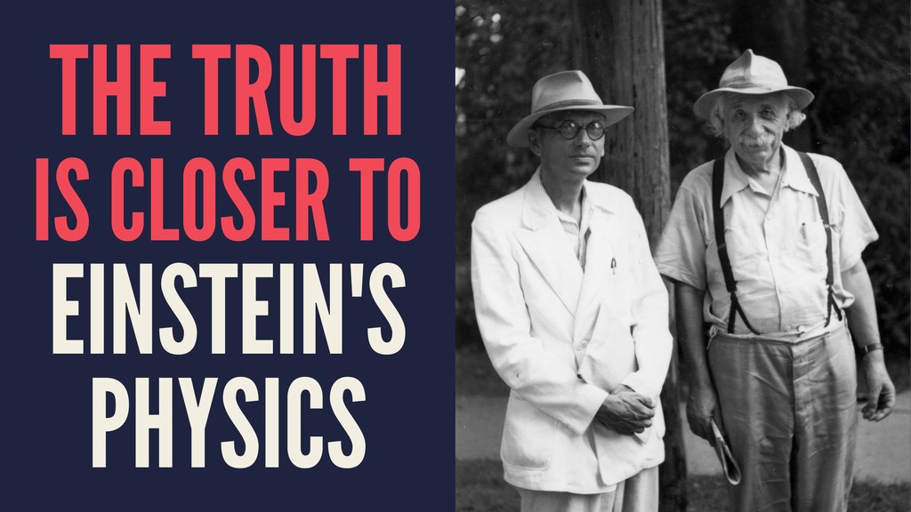 THE TRUTH IS CLOSER TO EINSTEIN'S PHYSICS