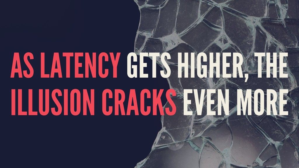 AS LATENCY GETS HIGHER, THE ILLUSION CRACKS EVE...