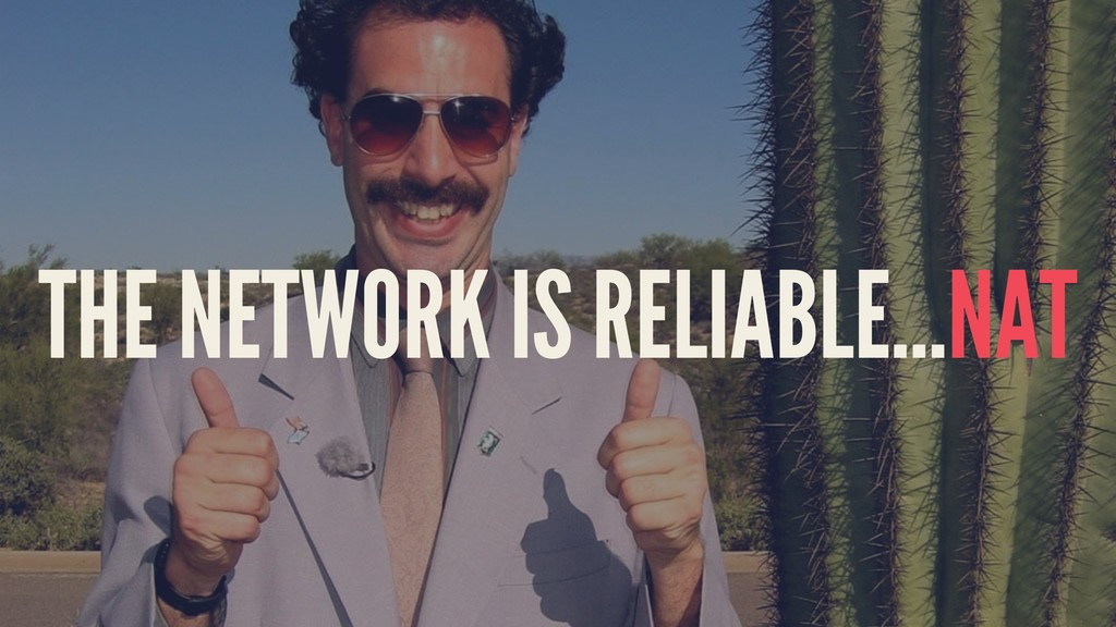 THE NETWORK IS RELIABLE...NAT