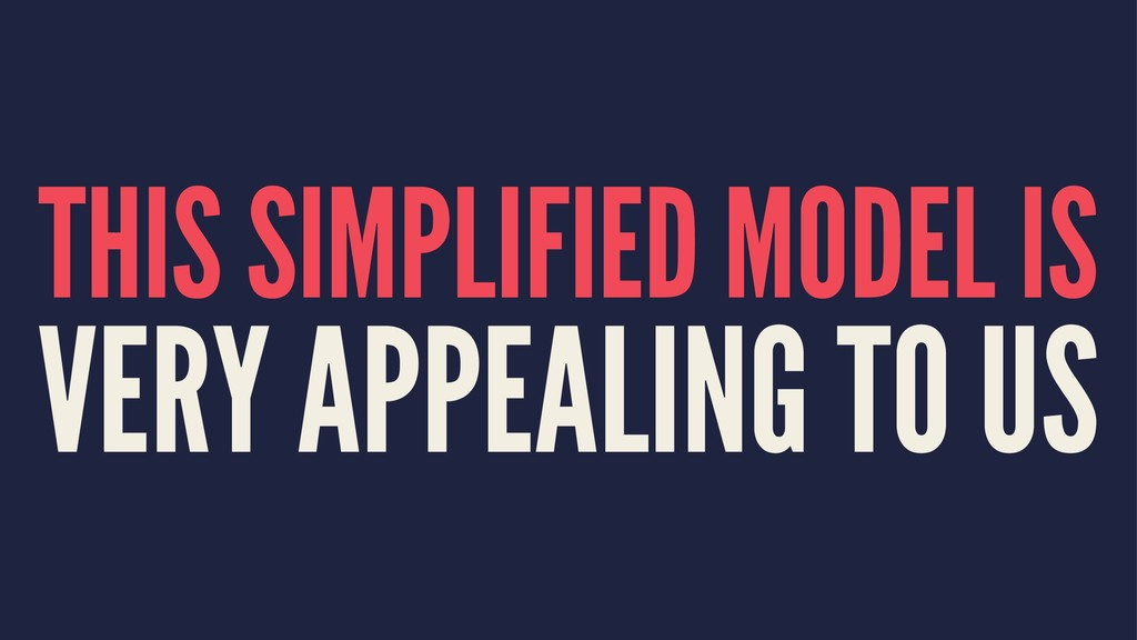 THIS SIMPLIFIED MODEL IS VERY APPEALING TO US