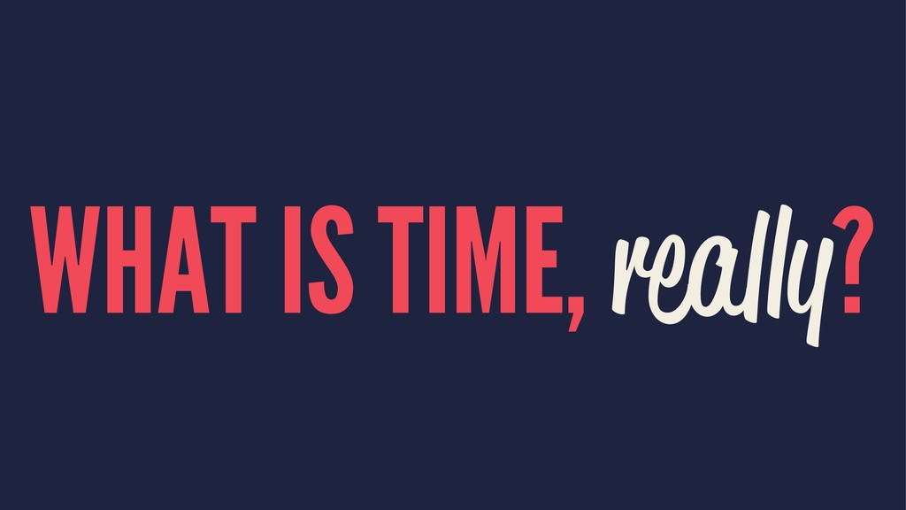 WHAT IS TIME, really?