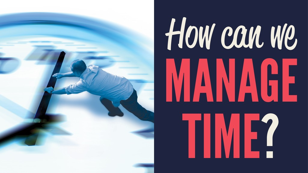 How can we MANAGE TIME?
