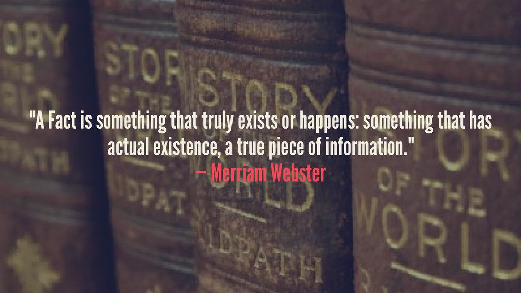 """""""A Fact is something that truly exists or happe..."""