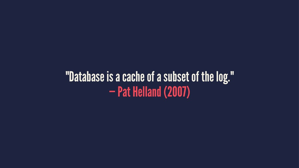 """""""Database is a cache of a subset of the log."""" —..."""