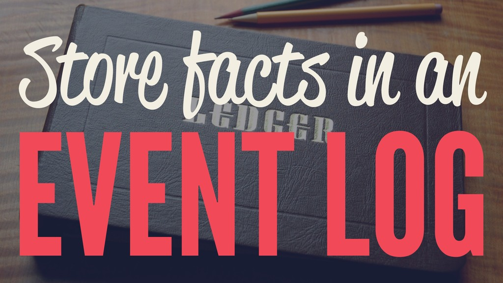 Store facts in an EVENT LOG