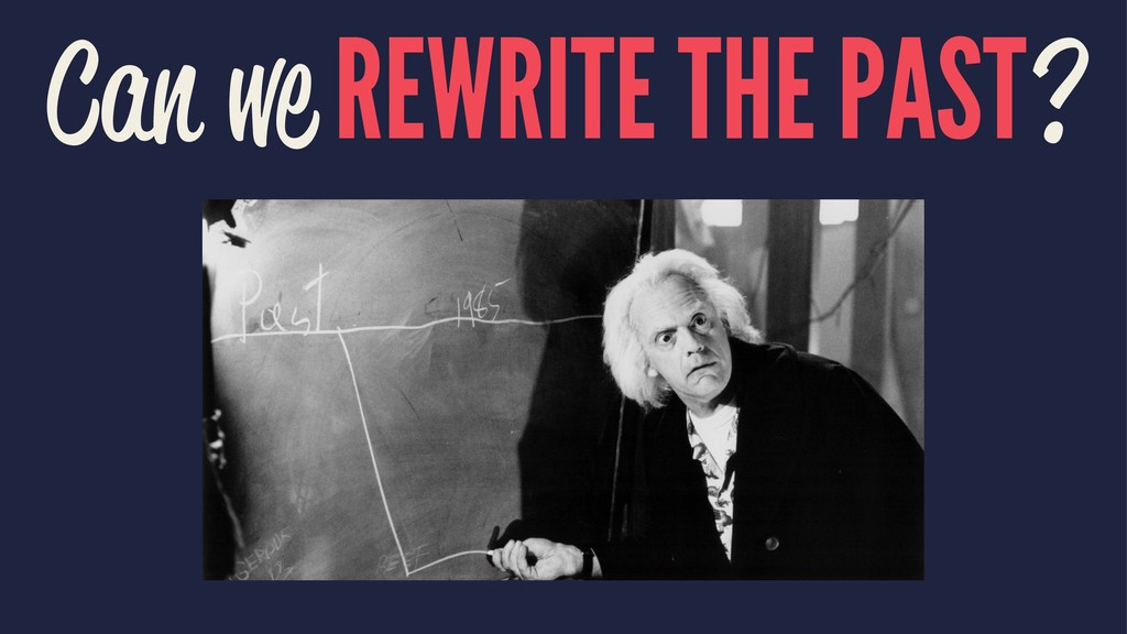 Can we REWRITE THE PAST?