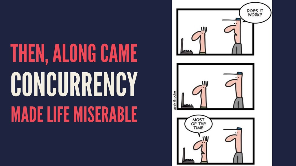 THEN, ALONG CAME CONCURRENCY MADE LIFE MISERABLE