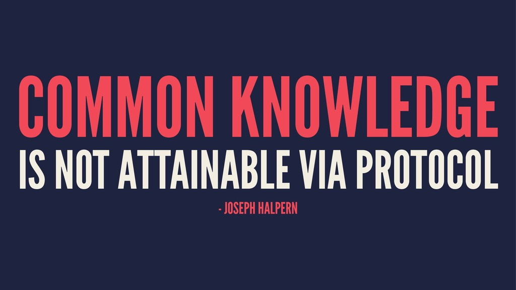 COMMON KNOWLEDGE IS NOT ATTAINABLE VIA PROTOCOL...