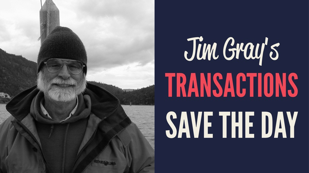 Jim Gray's TRANSACTIONS SAVE THE DAY