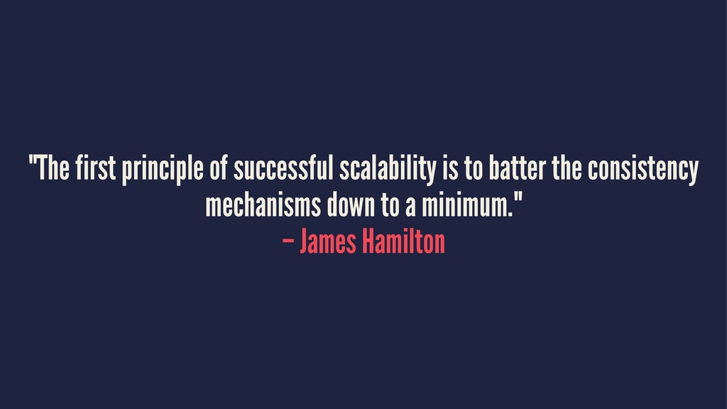 """""""The first principle of successful scalability ..."""