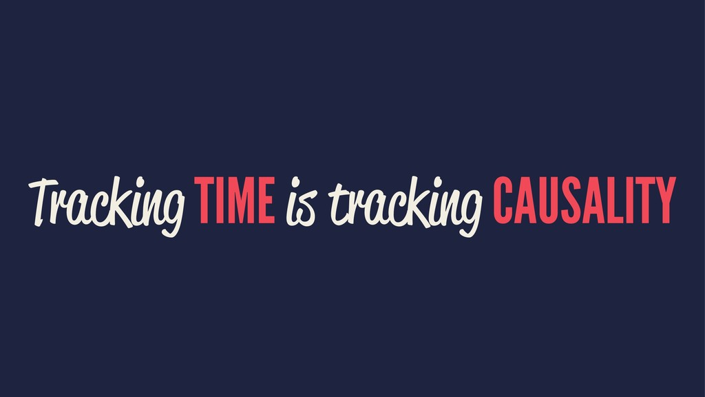 Tracking TIME is tracking CAUSALITY