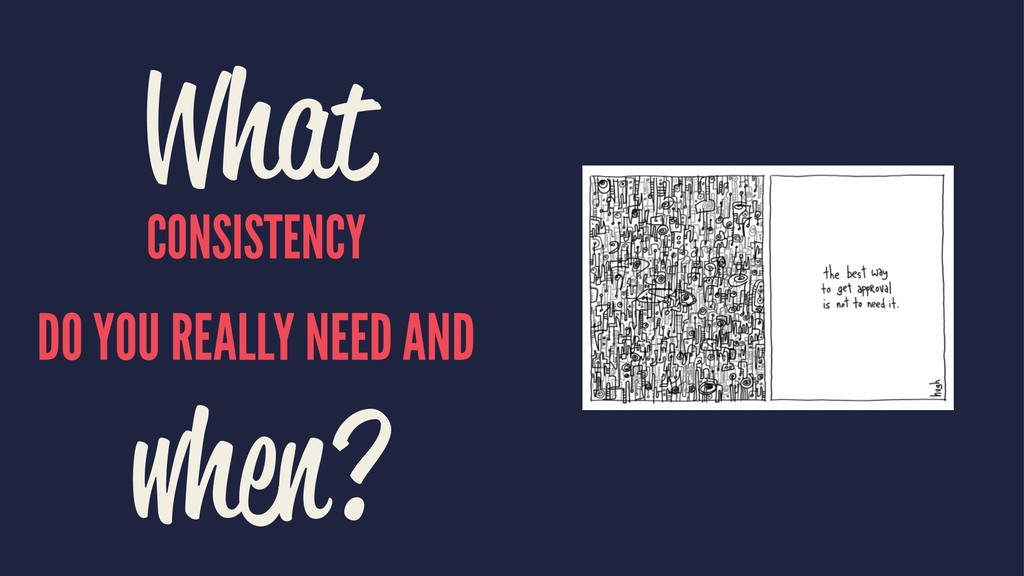 What CONSISTENCY DO YOU REALLY NEED AND when?