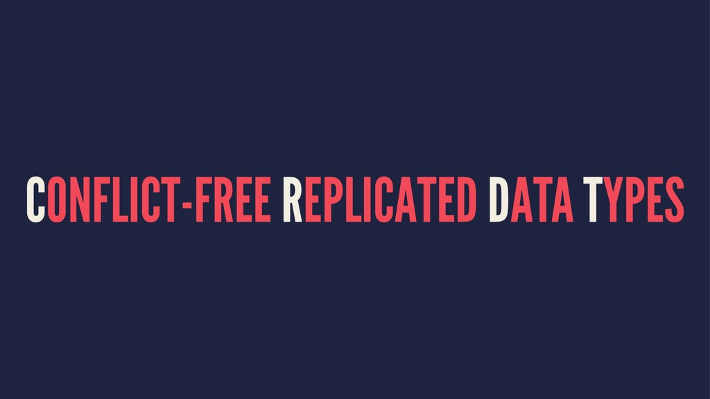 CONFLICT-FREE REPLICATED DATA TYPES