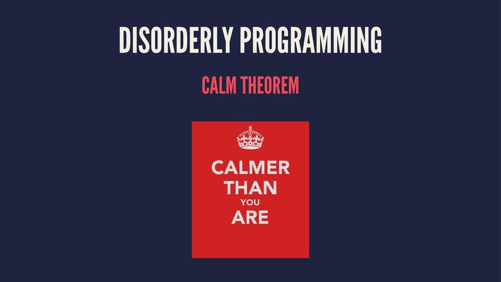 DISORDERLY PROGRAMMING CALM THEOREM
