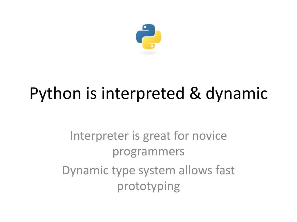 Python is interpreted & dynamic Interpreter is ...