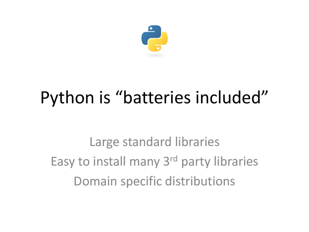 """Python is """"batteries included"""" Large standard l..."""
