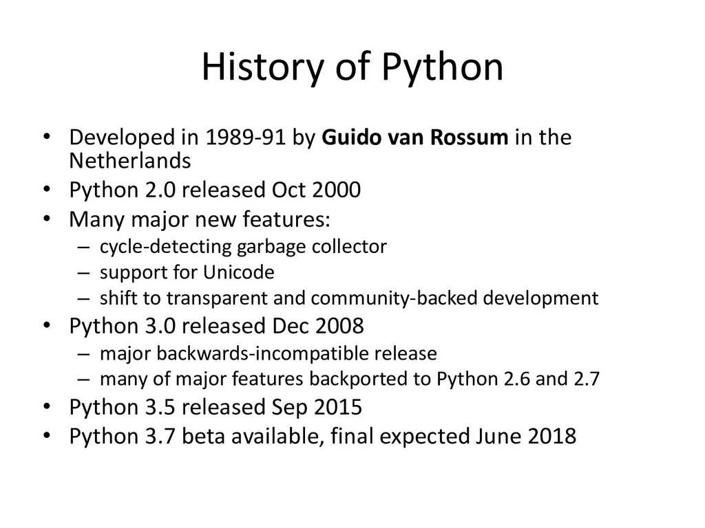 History of Python • Developed in 1989-91 by Gui...