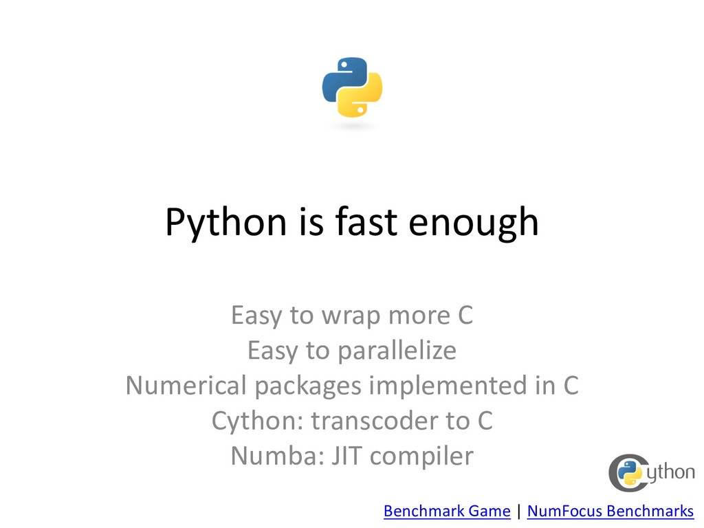Python is fast enough Easy to wrap more C Easy ...