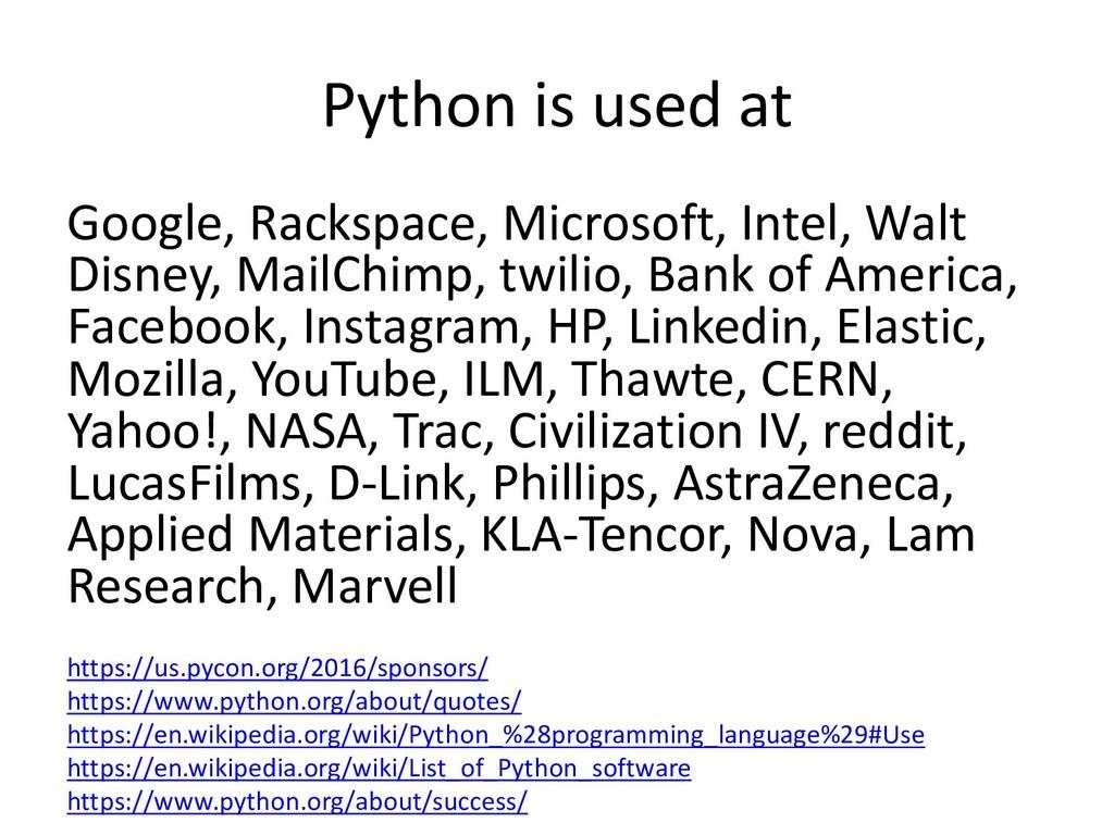 Python is used at Google, Rackspace, Microsoft,...