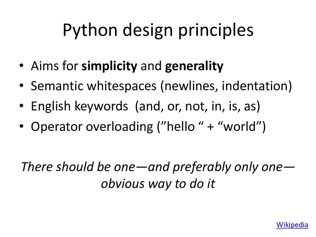 Python design principles • Aims for simplicity ...