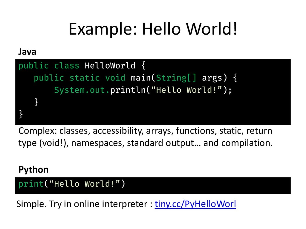 Example: Hello World! Java public class HelloWo...