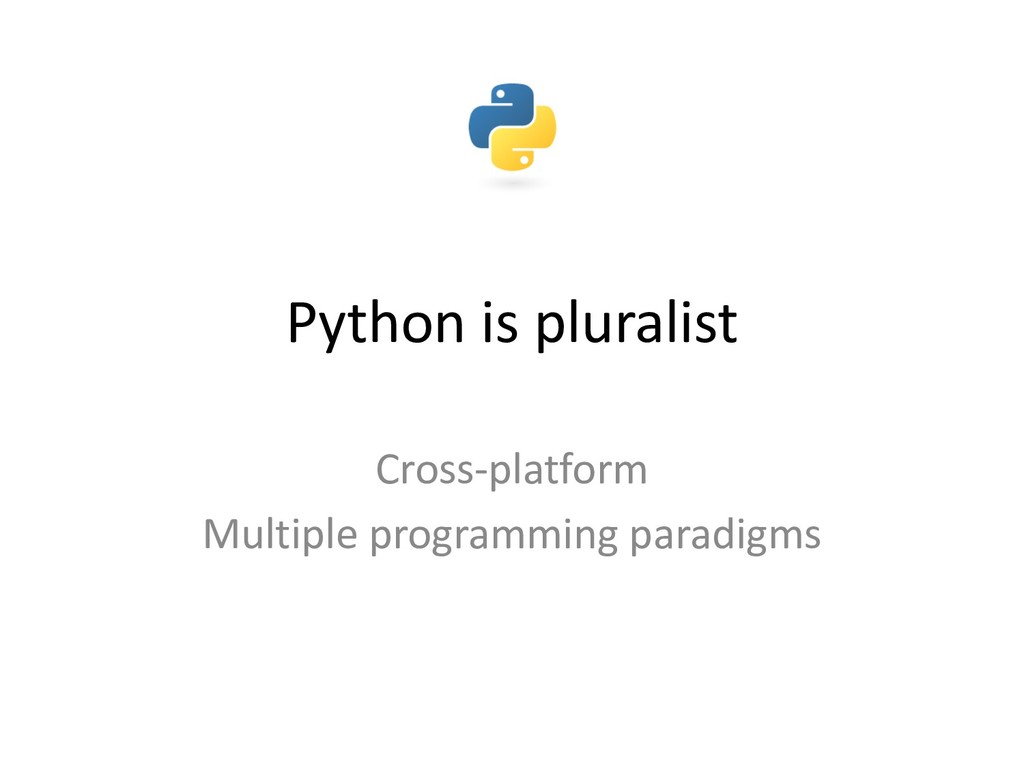 Python is pluralist Cross-platform Multiple pro...