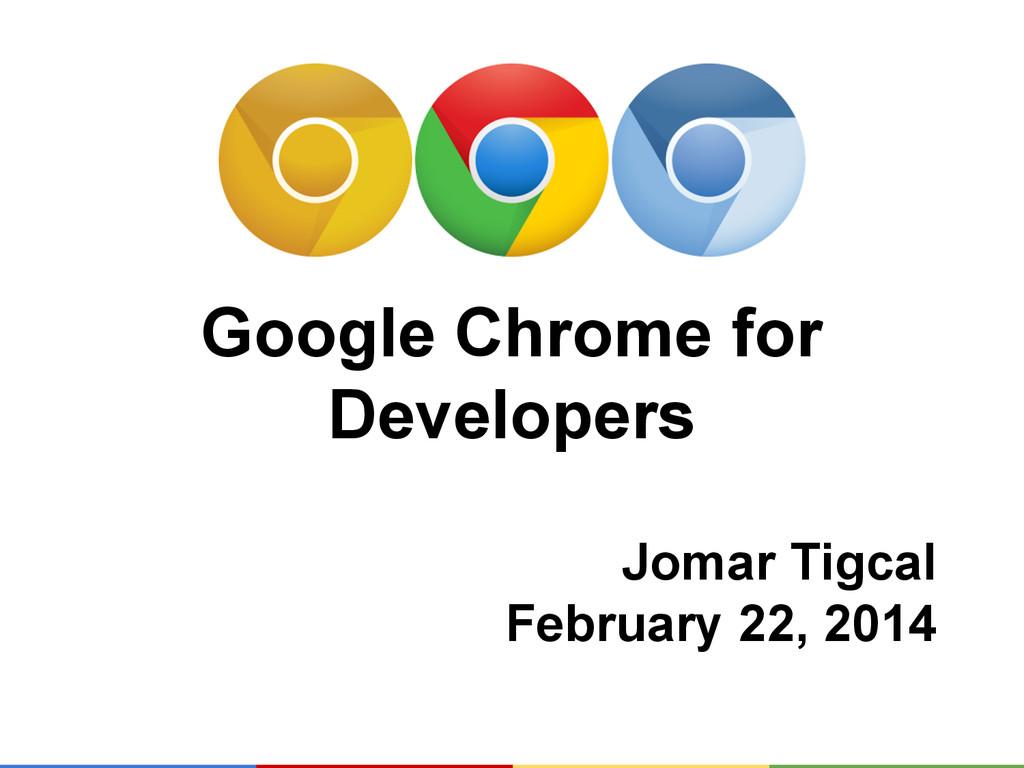 Google Chrome for Developers Jomar Tigcal Febru...