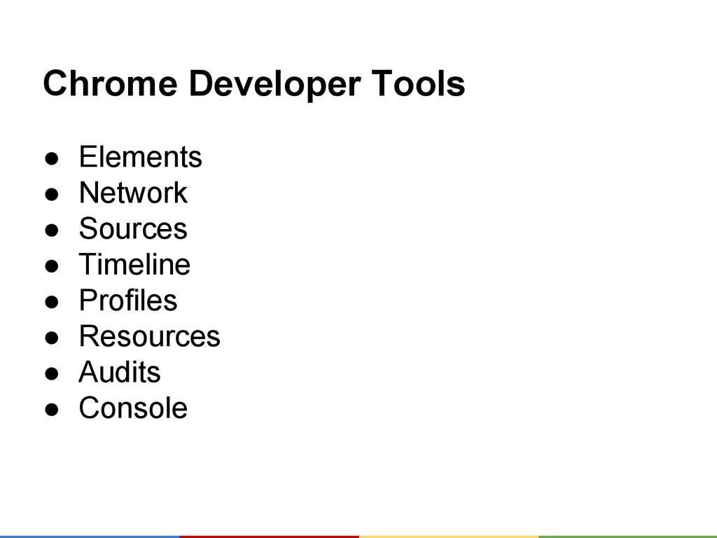 Chrome Developer Tools ● Elements ● Network ● S...