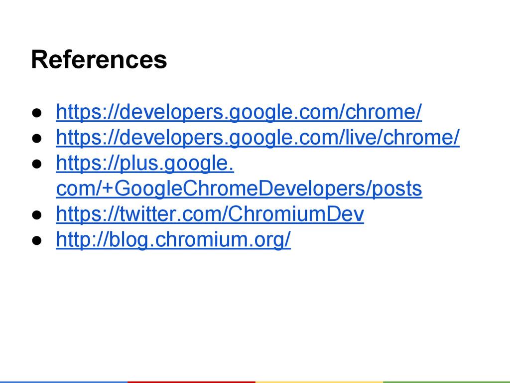 References ● https://developers.google.com/chro...