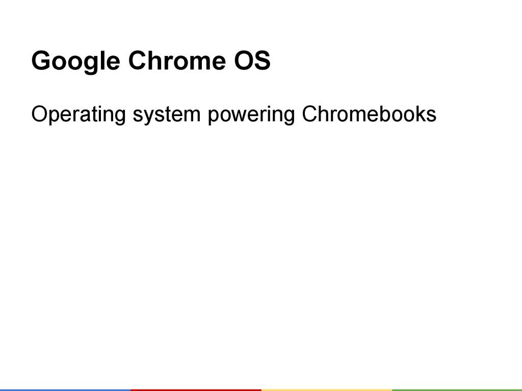Google Chrome OS Operating system powering Chro...