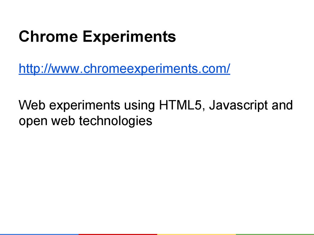 Chrome Experiments http://www.chromeexperiments...