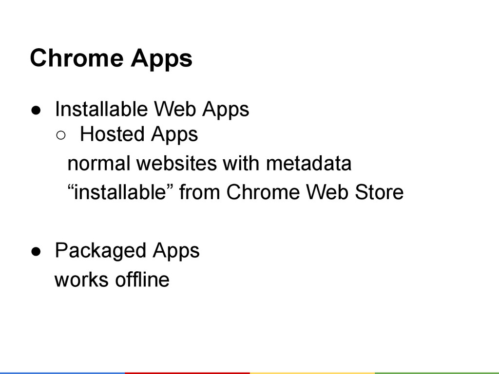 Chrome Apps ● Installable Web Apps ○ Hosted App...