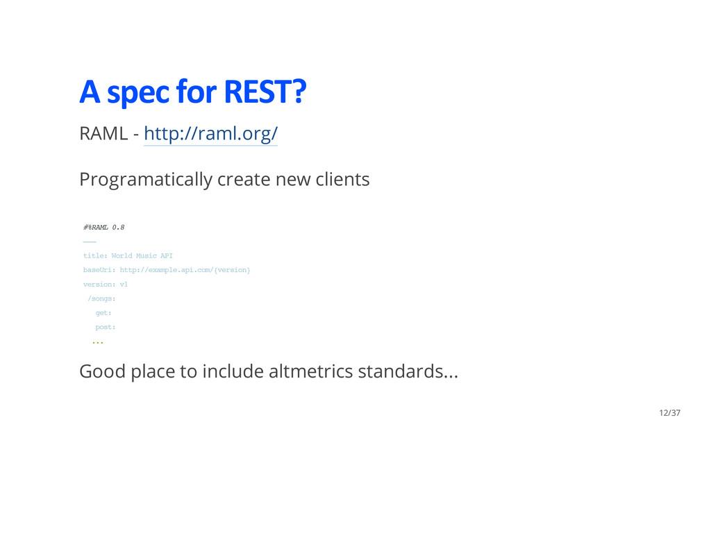 A spec for REST? RAML - http://raml.org/ Progra...