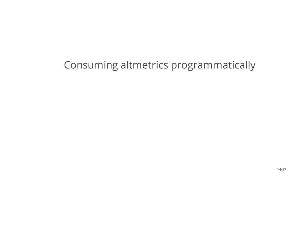 Consuming altmetrics programmatically 14/37