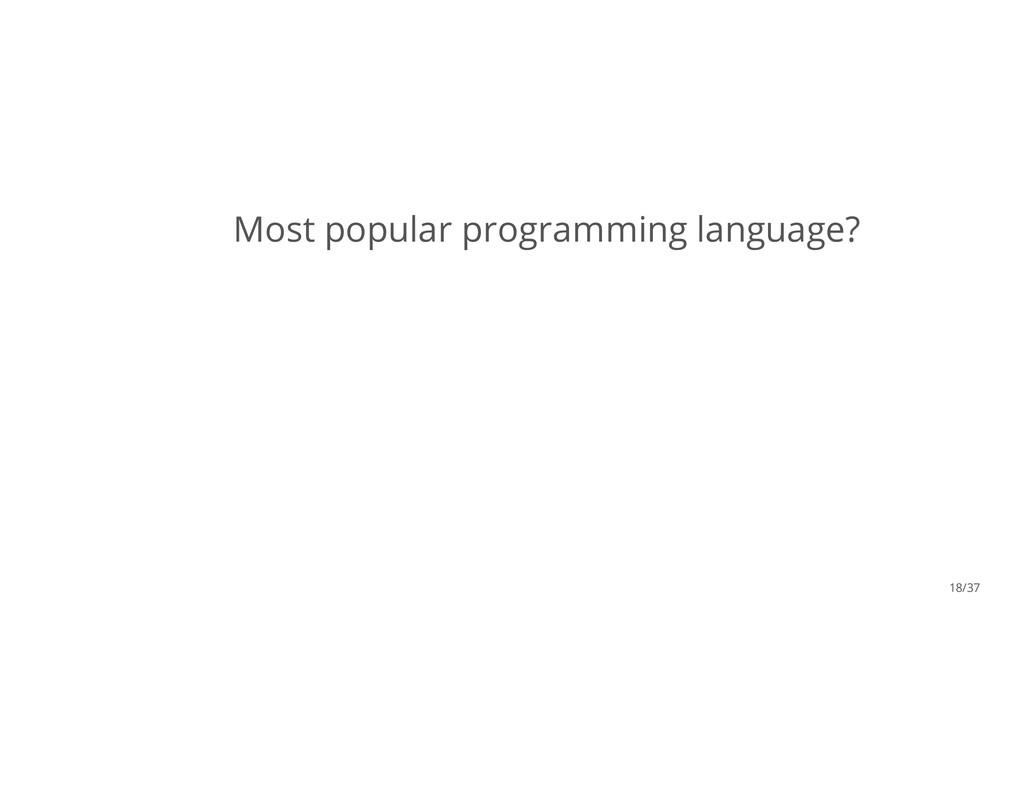Most popular programming language? 18/37