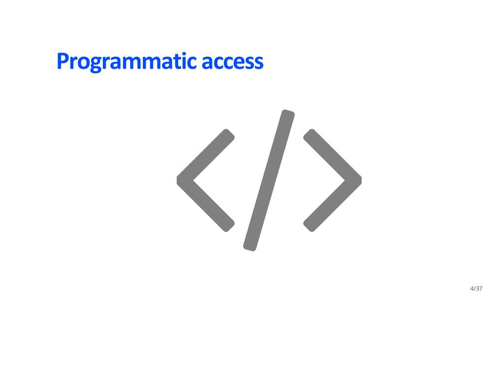 Programmatic access 4/37