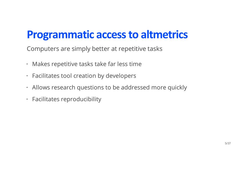 Programmatic access to altmetrics Computers are...
