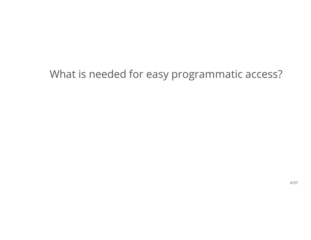 What is needed for easy programmatic access? 6/...