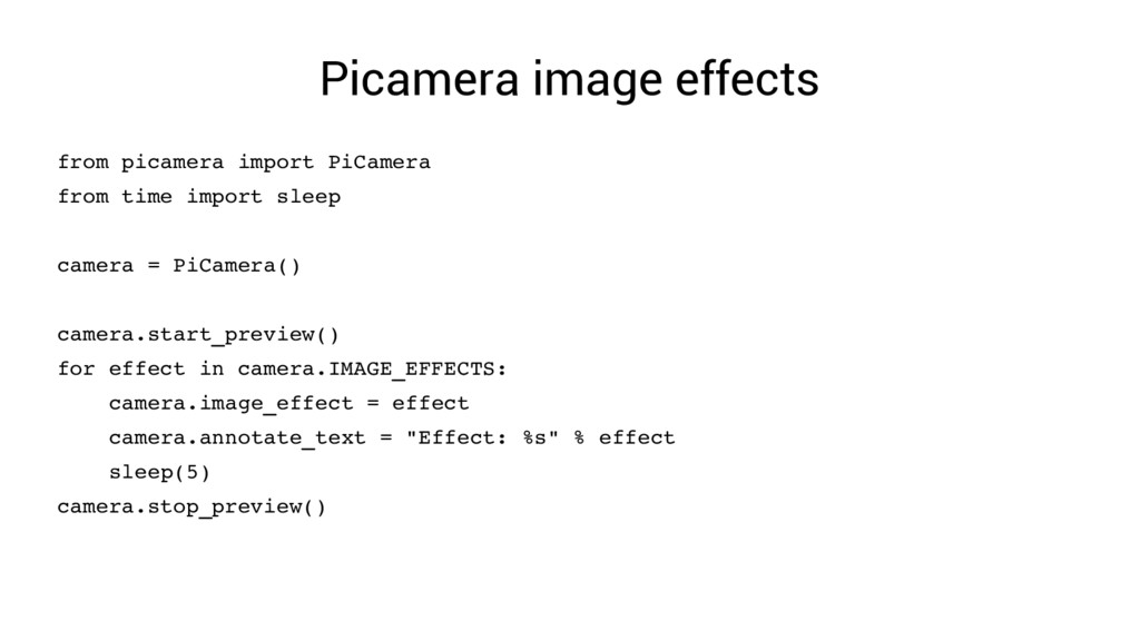 Picamera image effects from picamera import PiC...